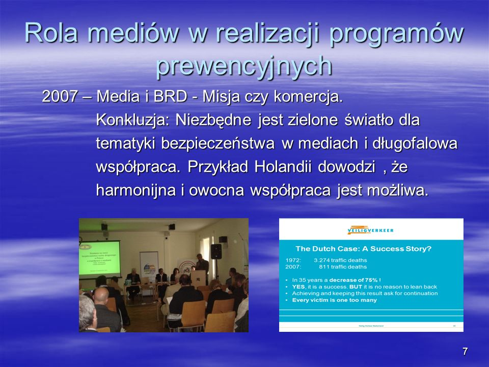 2007 – Media i BRD - Misja czy komercja. 2007 – Media i BRD - Misja czy komercja. Konkluzja: Niezbędne jest zielone światło dla Konkluzja: Niezbędne j