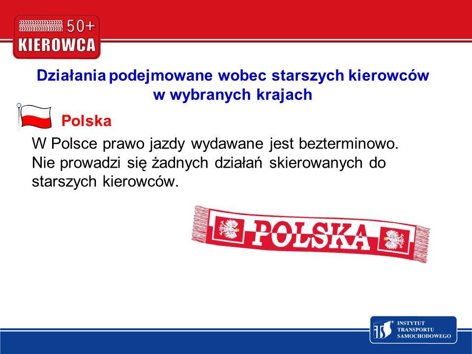 Polska W Polsce prawo jazdy wydawane jest bezterminowo. Nie prowadzi się żadnych działań skierowanych do starszych kierowców. Działania podejmowane wo
