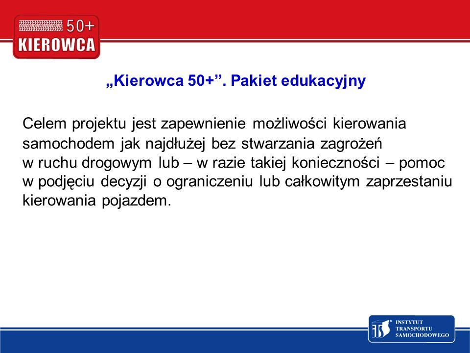 Kierowca 50+. Pakiet edukacyjny Celem projektu jest zapewnienie możliwości kierowania samochodem jak najdłużej bez stwarzania zagrożeń w ruchu drogowy
