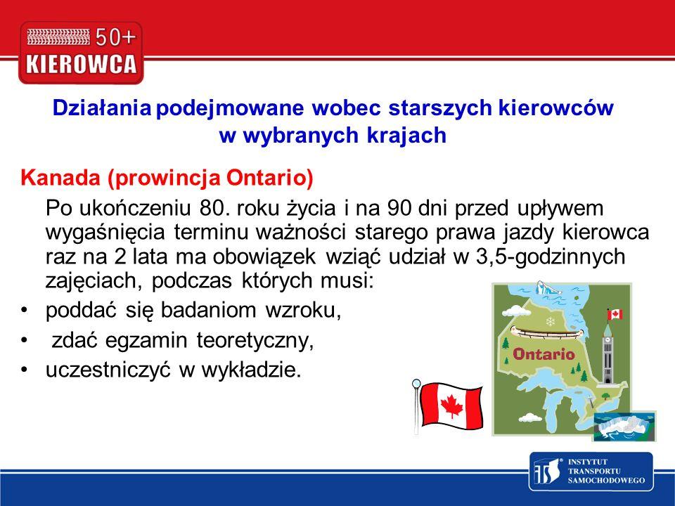 Działania podejmowane wobec starszych kierowców w wybranych krajach Kanada (prowincja Ontario) Po ukończeniu 80. roku życia i na 90 dni przed upływem