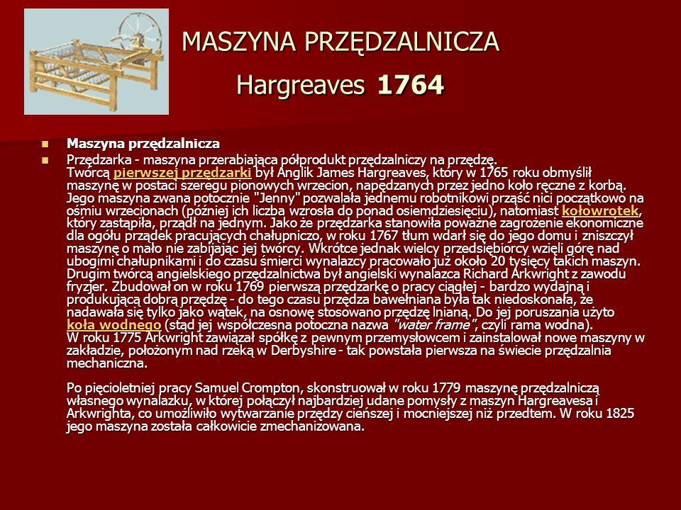 MASZYNA PRZĘDZALNICZA Hargreaves 1764 Maszyna przędzalnicza Maszyna przędzalnicza Przędzarka - maszyna przerabiająca półprodukt przędzalniczy na przędzę.