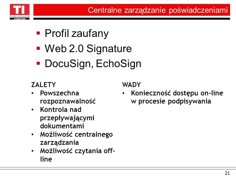 Centralne zarządzanie poświadczeniami Profil zaufany Web 2.0 Signature DocuSign, EchoSign 21 ZALETY Powszechna rozpoznawalność Kontrola nad przepływaj