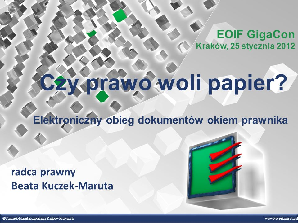 © Kuczek-Maruta Kancelaria Radców Prawnych www.kuczekmaruta.pl radca prawny Beata Kuczek-Maruta EOIF GigaCon Kraków, 25 stycznia 2012 Czy prawo woli papier.