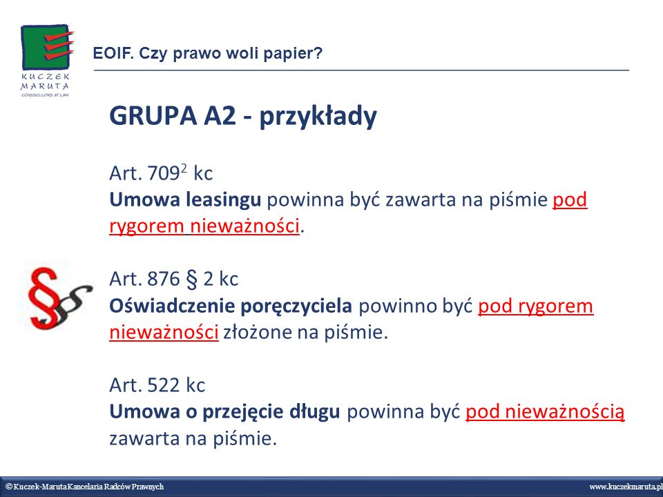 GRUPA A2 - przykłady Art. 709 2 kc Umowa leasingu powinna być zawarta na piśmie pod rygorem nieważności. Art. 876 § 2 kc Oświadczenie poręczyciela pow