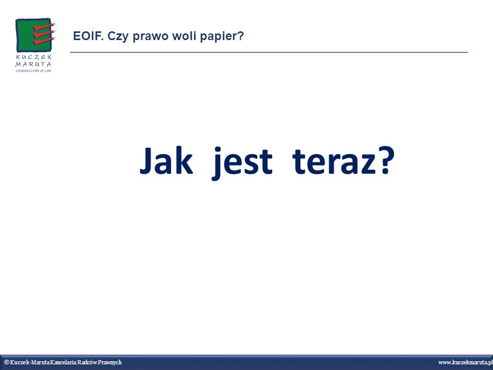 Zasada umowy gospodarcze można zawierać w dowolnej formie Wyjątki: Wyraźny przepis prawa, który wymaga konkretnej formy Porozumienie stron ustalające, że wymagana jest konkretne forma © Kuczek-Maruta Kancelaria Radców Prawnych www.kuczekmaruta.pl EOIF.