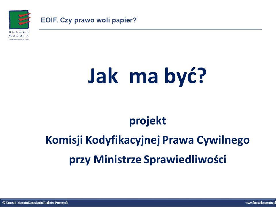 © Kuczek-Maruta Kancelaria Radców Prawnych www.kuczekmaruta.pl EOIF. Czy prawo woli papier? Jak ma być? projekt Komisji Kodyfikacyjnej Prawa Cywilnego
