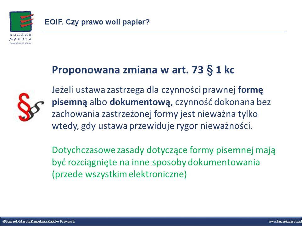 Proponowana zmiana w art. 73 § 1 kc Jeżeli ustawa zastrzega dla czynności prawnej formę pisemną albo dokumentową, czynność dokonana bez zachowania zas