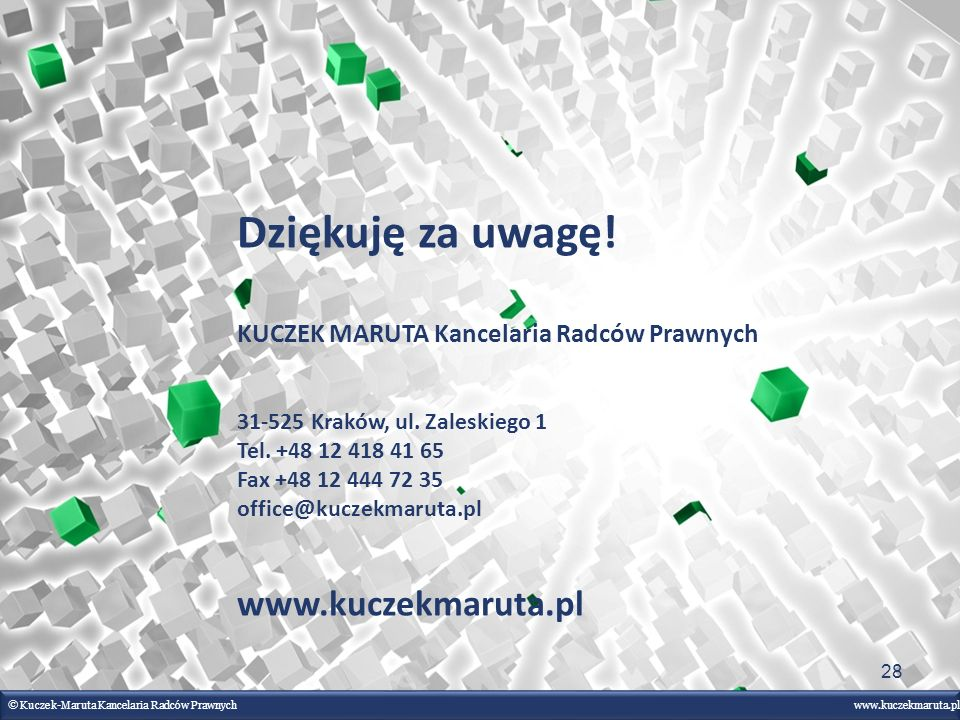 Dziękuję za uwagę! KUCZEK MARUTA Kancelaria Radców Prawnych 31-525 Kraków, ul. Zaleskiego 1 Tel. +48 12 418 41 65 Fax +48 12 444 72 35 office@kuczekma