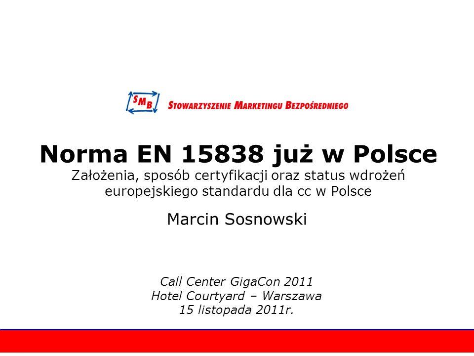 Norma EN 15838 już w Polsce Założenia, sposób certyfikacji oraz status wdrożeń europejskiego standardu dla cc w Polsce Marcin Sosnowski Call Center Gi