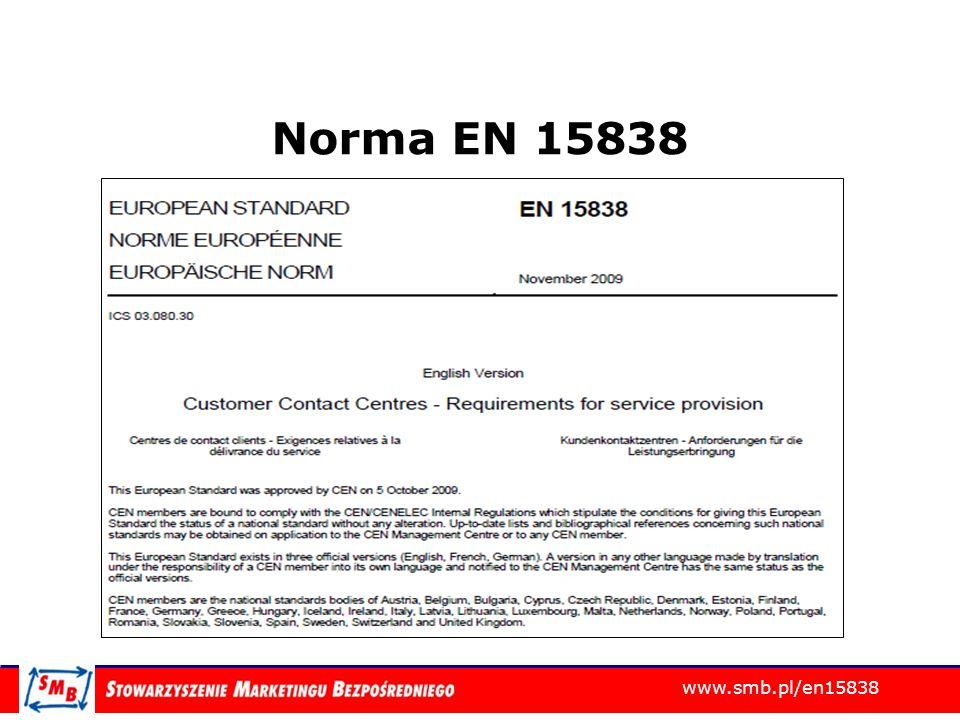 www.smb.pl/en15838 EN 15838 – proces powstania Komisja Europejska wydaje Standardization Mandate M/378 – 2006-01-18 CEN tworzy normę przy współpracy specjalistów z branży Komisja Europejska (2009-10) oraz ECCCO (2009-12) zatwierdzają normę – 34 państwa AS+ oraz ECCCO tworzą ECCCO EN 15838 Certification Scheme