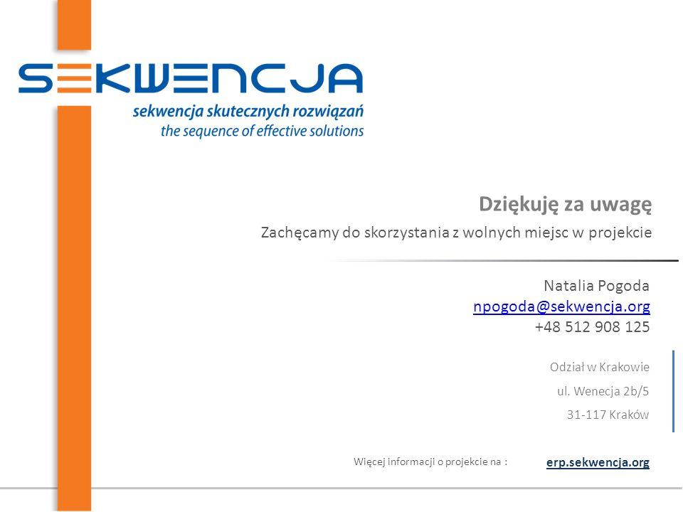 Dziękuję za uwagę Zachęcamy do skorzystania z wolnych miejsc w projekcie erp.sekwencja.org Więcej informacji o projekcie na : Odział w Krakowie ul.