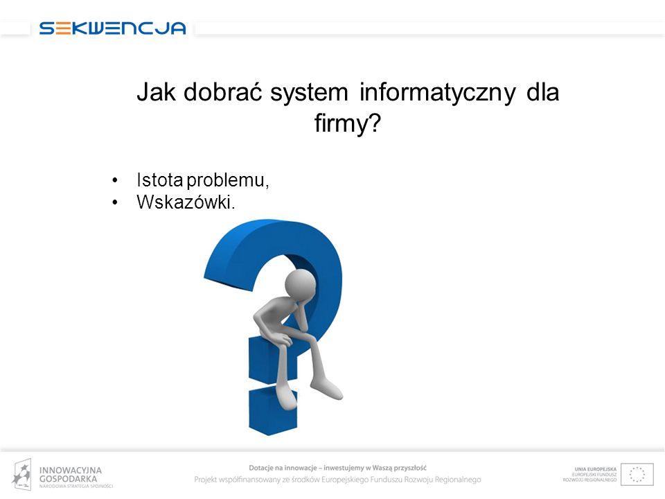 Jak dobrać system informatyczny dla firmy? Istota problemu, Wskazówki.