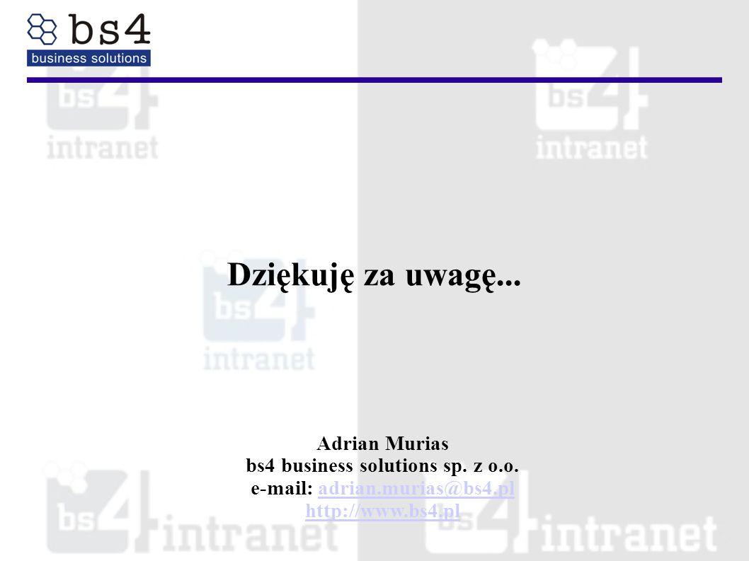 Dziękuję za uwagę... Adrian Murias bs4 business solutions sp. z o.o. e-mail: adrian.murias@bs4.pladrian.murias@bs4.pl http://www.bs4.pl