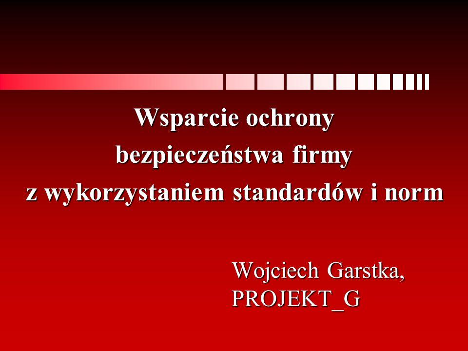 Wojciech Garstka, PROJEKT_G Wsparcie ochrony bezpieczeństwa firmy z wykorzystaniem standardów i norm