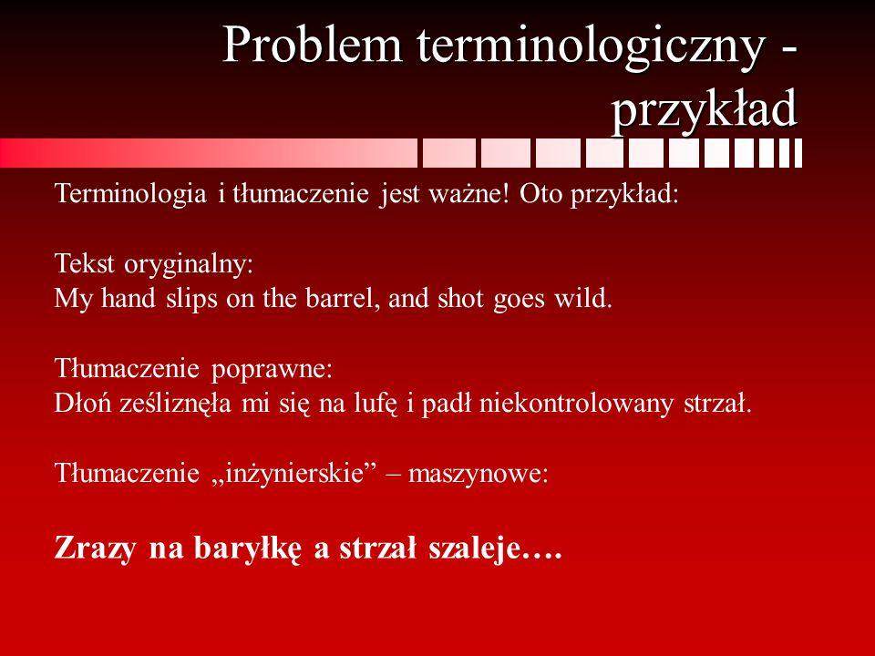Problem terminologiczny - przykład Terminologia i tłumaczenie jest ważne! Oto przykład: Tekst oryginalny: My hand slips on the barrel, and shot goes w