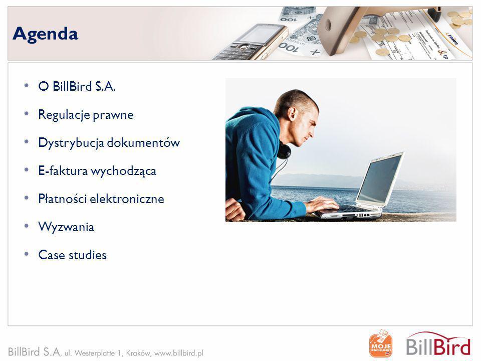 Agenda O BillBird S.A. Regulacje prawne Dystrybucja dokumentów E-faktura wychodząca Płatności elektroniczne Wyzwania Case studies