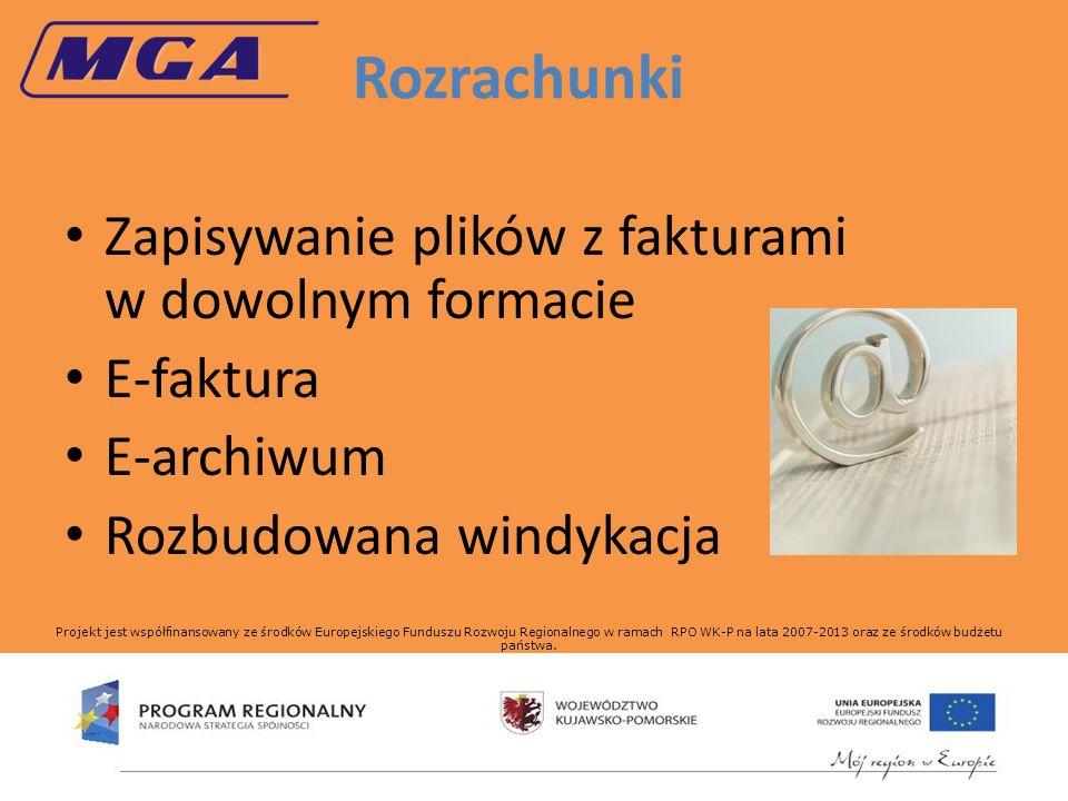 Rozrachunki Zapisywanie plików z fakturami w dowolnym formacie E-faktura E-archiwum Rozbudowana windykacja Projekt jest współfinansowany ze środków Europejskiego Funduszu Rozwoju Regionalnego w ramach RPO WK-P na lata 2007-2013 oraz ze środków budżetu państwa.