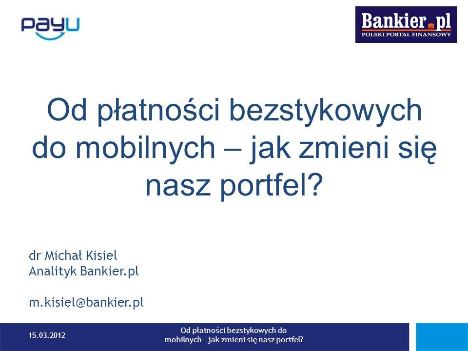 Potentat w branży płatności mobilnych, czyli… 15.03.2012 Od płatności bezstykowych do mobilnych - jak zmieni się nasz portfel?