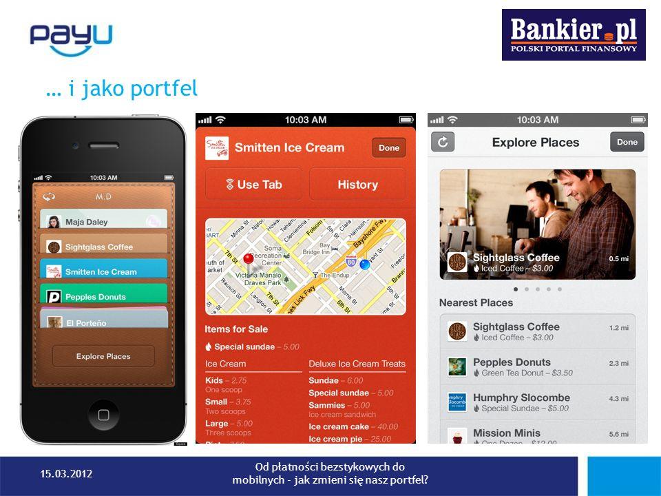 … i jako portfel 15.03.2012 Od płatności bezstykowych do mobilnych - jak zmieni się nasz portfel?