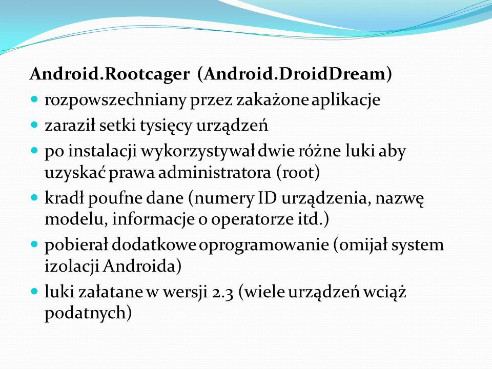 Android.Rootcager (Android.DroidDream) rozpowszechniany przez zakażone aplikacje zaraził setki tysięcy urządzeń po instalacji wykorzystywał dwie różne