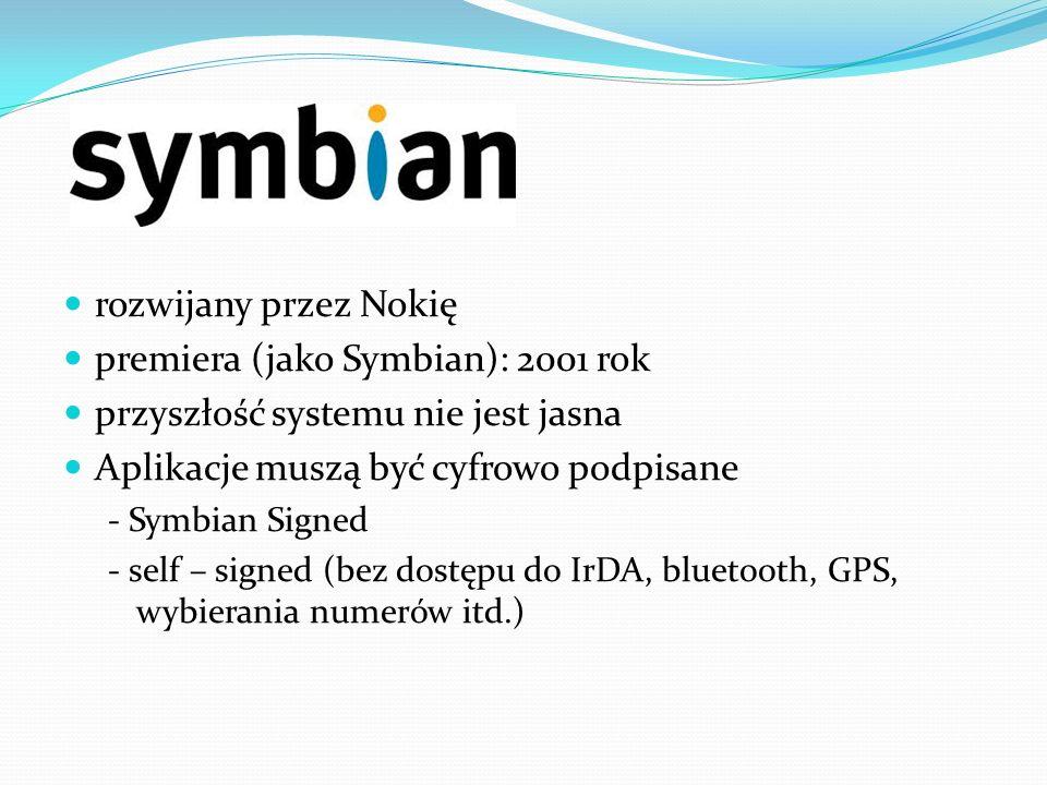rozwijany przez Nokię premiera (jako Symbian): 2001 rok przyszłość systemu nie jest jasna Aplikacje muszą być cyfrowo podpisane - Symbian Signed - sel