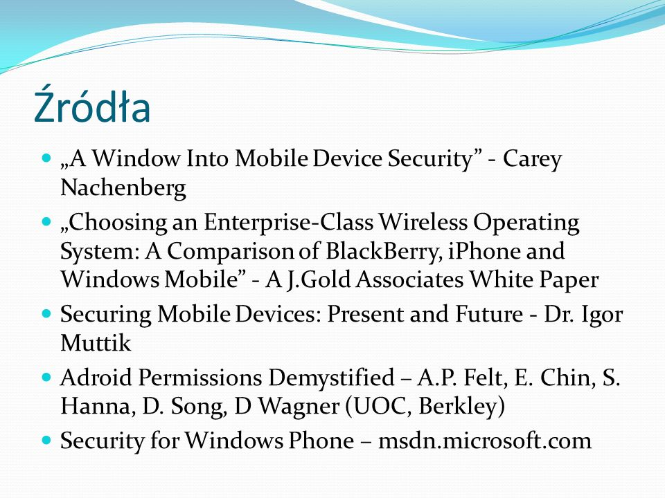 Źródła A Window Into Mobile Device Security - Carey Nachenberg Choosing an Enterprise-Class Wireless Operating System: A Comparison of BlackBerry, iPh