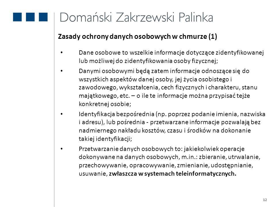 12 Zasady ochrony danych osobowych w chmurze (1) Dane osobowe to wszelkie informacje dotyczące zidentyfikowanej lub możliwej do zidentyfikowania osoby