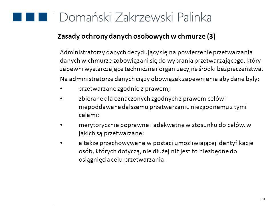 14 Zasady ochrony danych osobowych w chmurze (3) Administratorzy danych decydujący się na powierzenie przetwarzania danych w chmurze zobowiązani się d