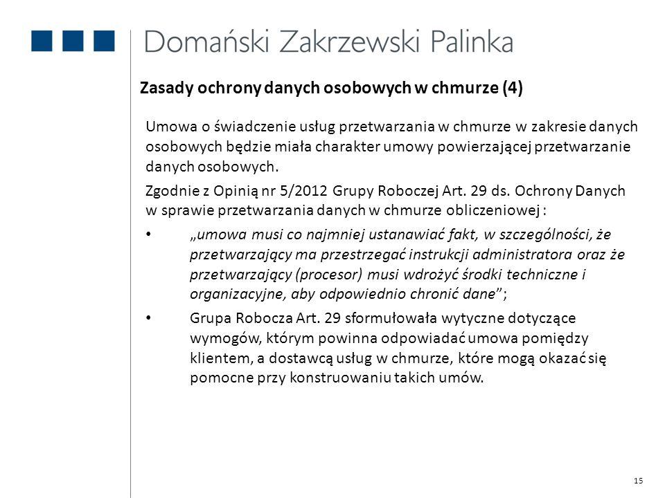 15 Zasady ochrony danych osobowych w chmurze (4) Umowa o świadczenie usług przetwarzania w chmurze w zakresie danych osobowych będzie miała charakter