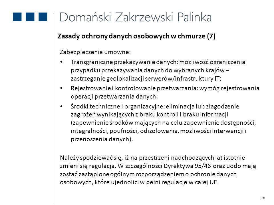 18 Zasady ochrony danych osobowych w chmurze (7) Zabezpieczenia umowne: Transgraniczne przekazywanie danych: możliwość ograniczenia przypadku przekazy