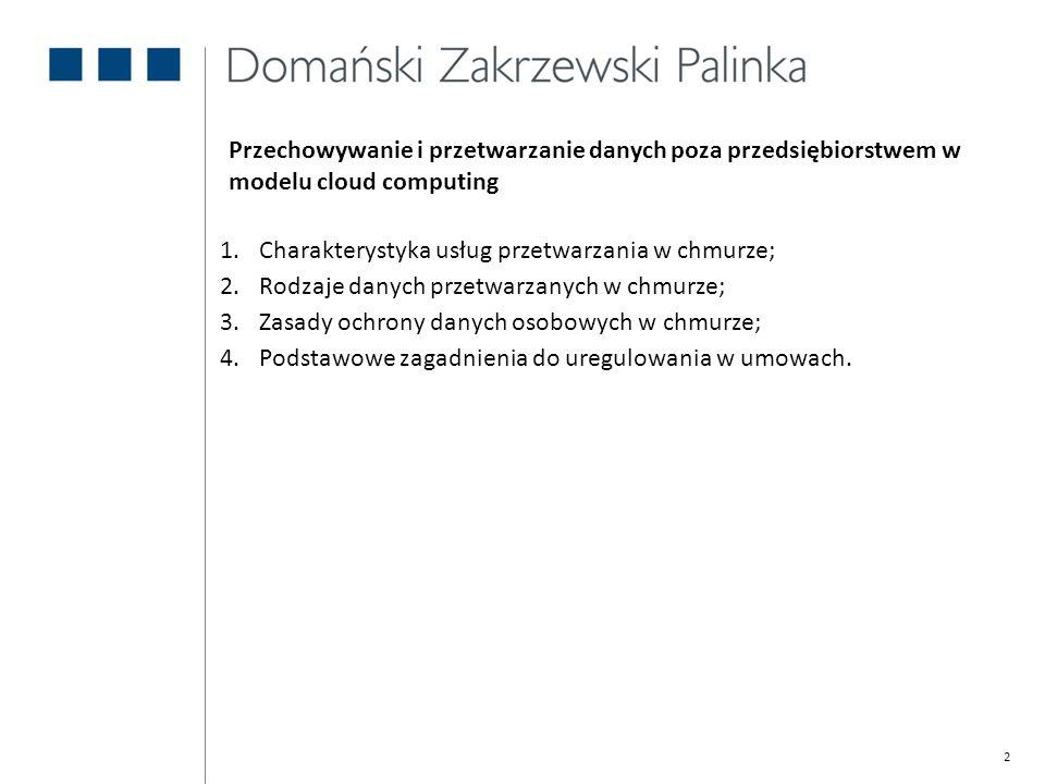 2 1.Charakterystyka usług przetwarzania w chmurze; 2.Rodzaje danych przetwarzanych w chmurze; 3.Zasady ochrony danych osobowych w chmurze; 4.Podstawow