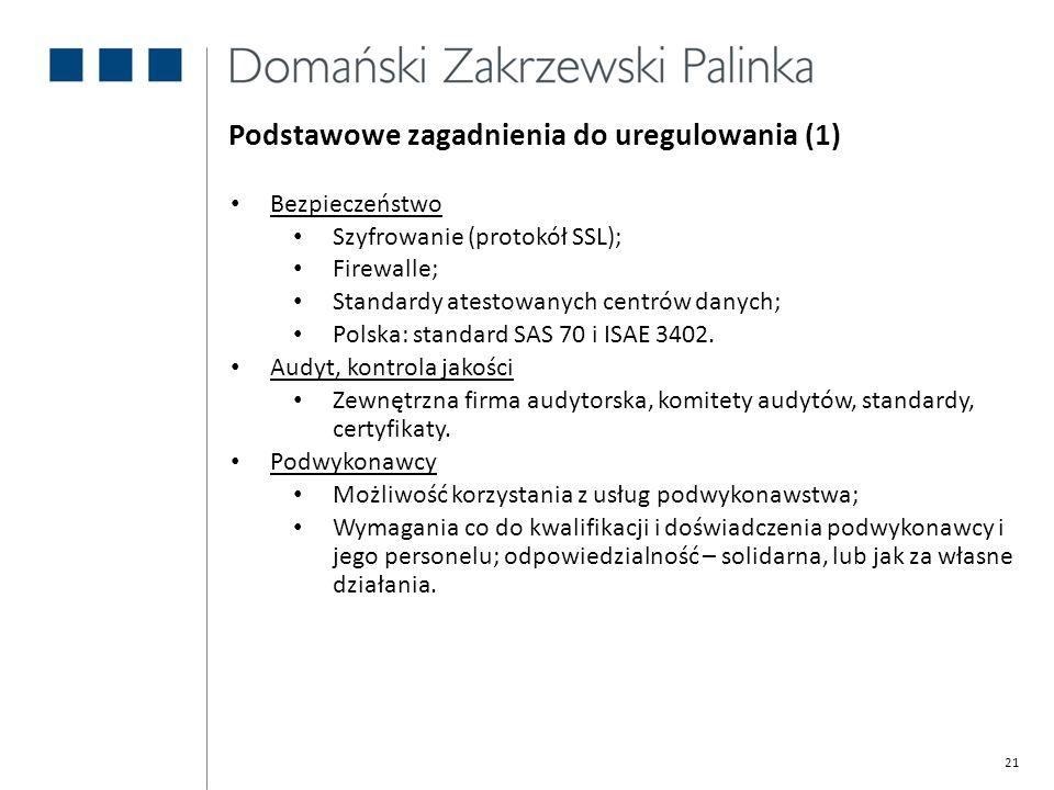 21 Bezpieczeństwo Szyfrowanie (protokół SSL); Firewalle; Standardy atestowanych centrów danych; Polska: standard SAS 70 i ISAE 3402. Audyt, kontrola j