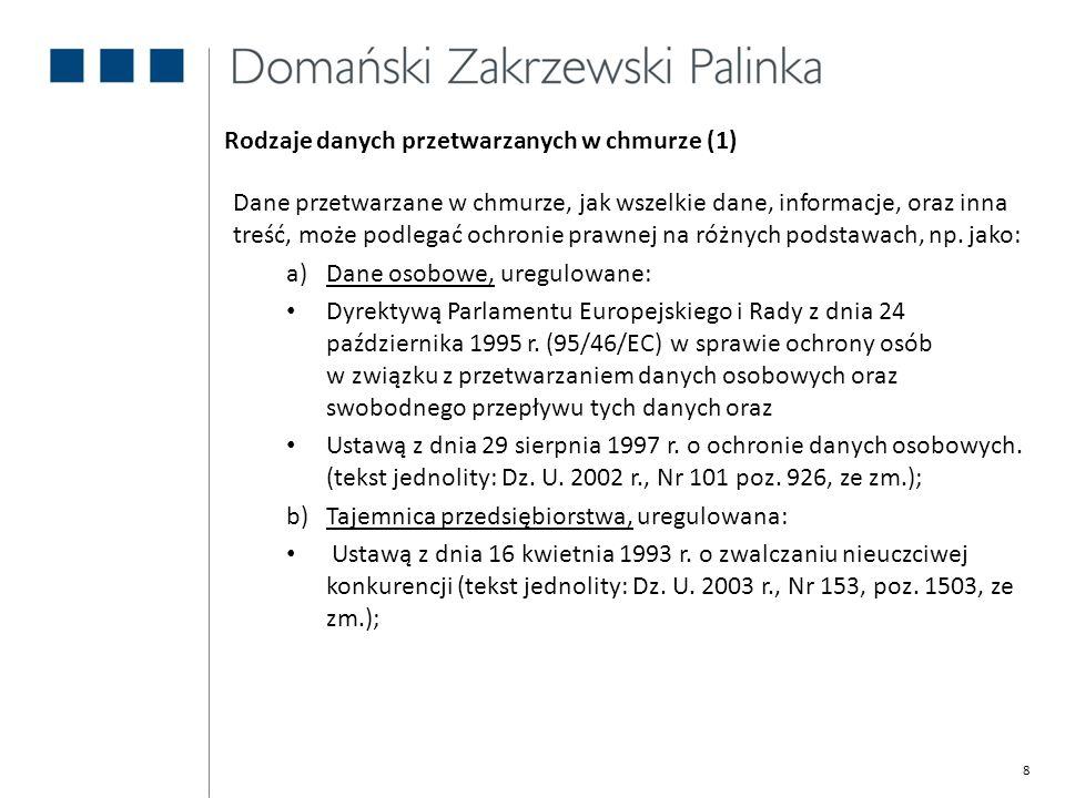 9 Rodzaje danych przetwarzanych w chmurze (2) c)Tajemnica bankowa lub ubezpieczeniowa, uregulowane: Ustawą z dnia 29 sierpnia 1997 r.