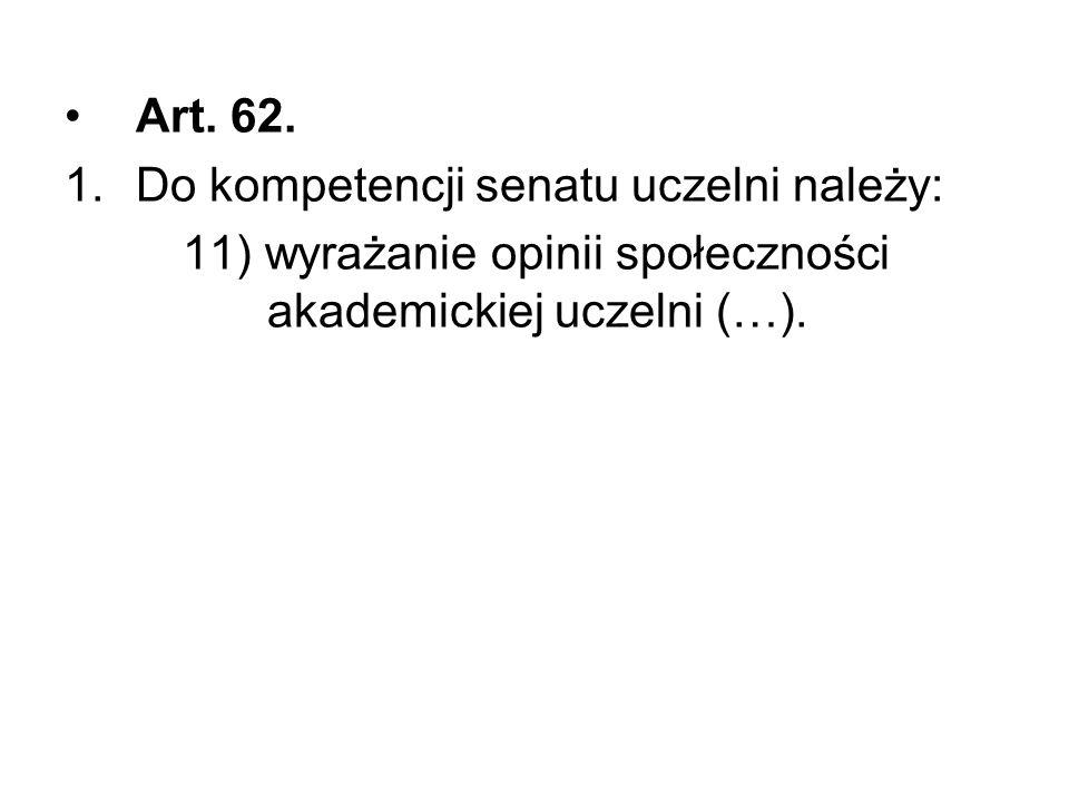 Art. 62. 1.Do kompetencji senatu uczelni należy: 11) wyrażanie opinii społeczności akademickiej uczelni (…).