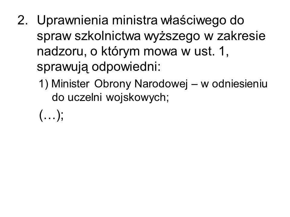 2.Uprawnienia ministra właściwego do spraw szkolnictwa wyższego w zakresie nadzoru, o którym mowa w ust. 1, sprawują odpowiedni: 1) Minister Obrony Na