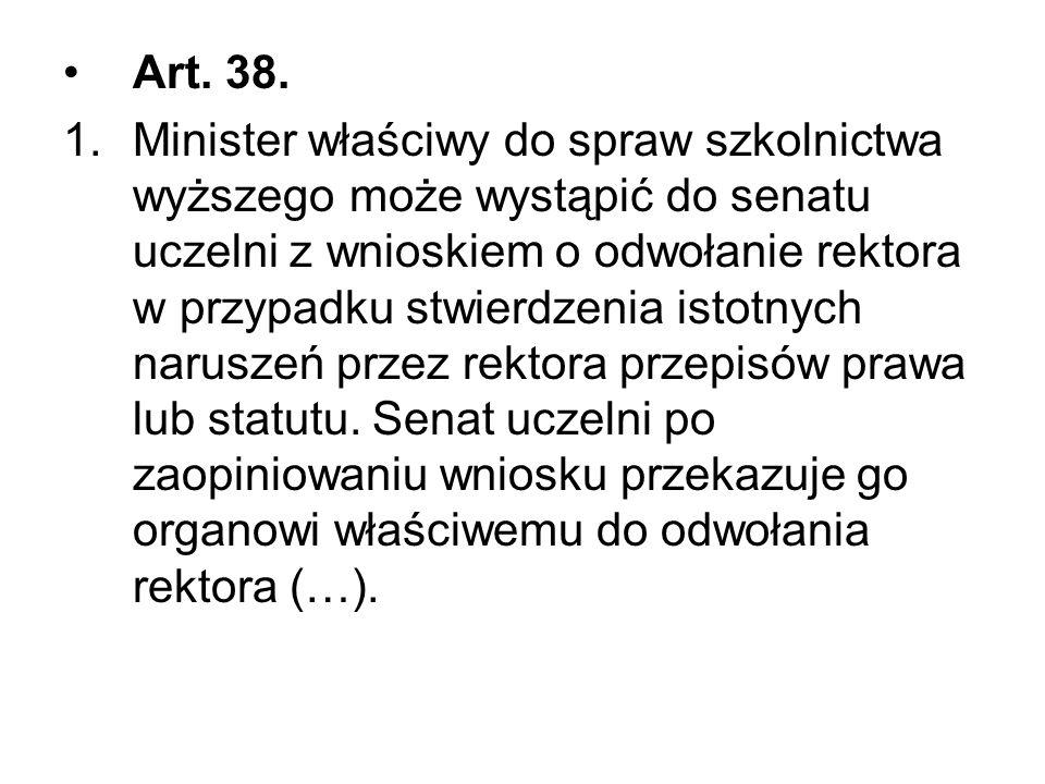 Art. 38. 1.Minister właściwy do spraw szkolnictwa wyższego może wystąpić do senatu uczelni z wnioskiem o odwołanie rektora w przypadku stwierdzenia is