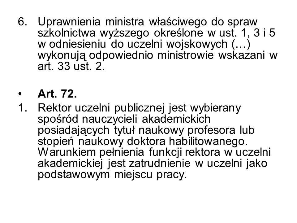 6.Uprawnienia ministra właściwego do spraw szkolnictwa wyższego określone w ust. 1, 3 i 5 w odniesieniu do uczelni wojskowych (…) wykonują odpowiednio