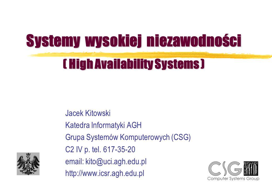 Systemy wysokiej niezawodności ( High Availability Systems ) Jacek Kitowski Katedra Informatyki AGH Grupa Systemów Komputerowych (CSG) C2 IV p. tel. 6