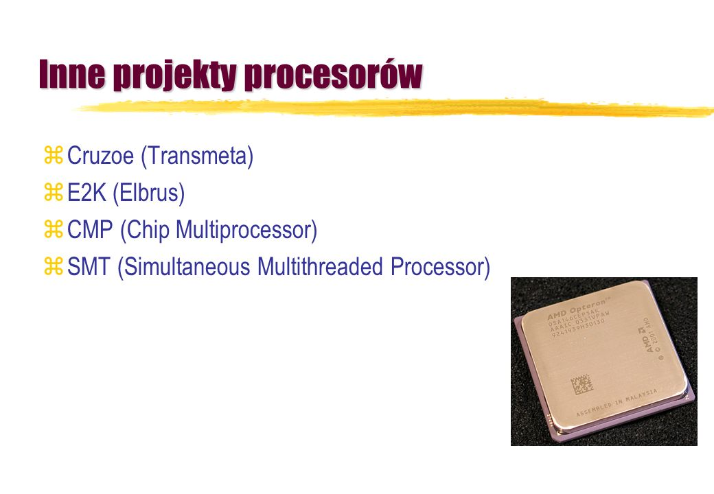Inne projekty procesorów zCruzoe (Transmeta) zE2K (Elbrus) zCMP (Chip Multiprocessor) zSMT (Simultaneous Multithreaded Processor)