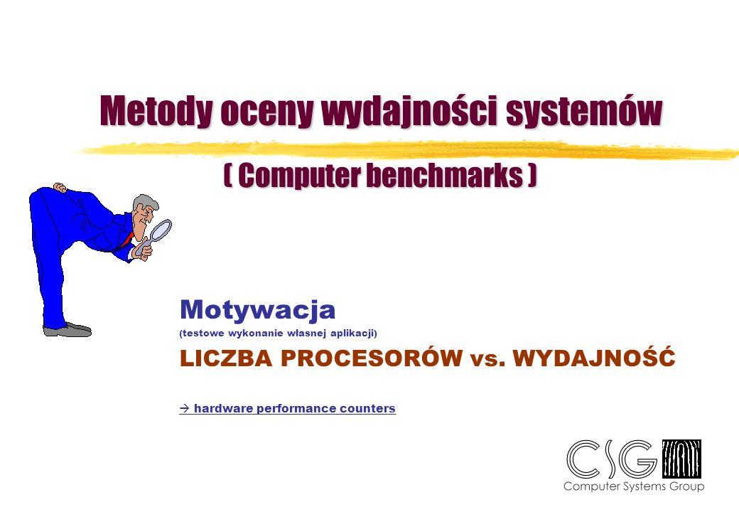 Metody oceny wydajności systemów ( Computer benchmarks ) Motywacja (testowe wykonanie własnej aplikacji) LICZBA PROCESORÓW vs. WYDAJNOŚĆ hardware perf