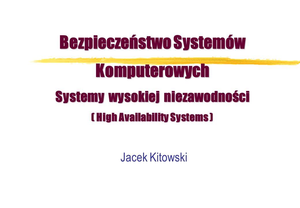Bezpieczeństwo Systemów Komputerowych Systemy wysokiej niezawodności ( High Availability Systems ) Jacek Kitowski