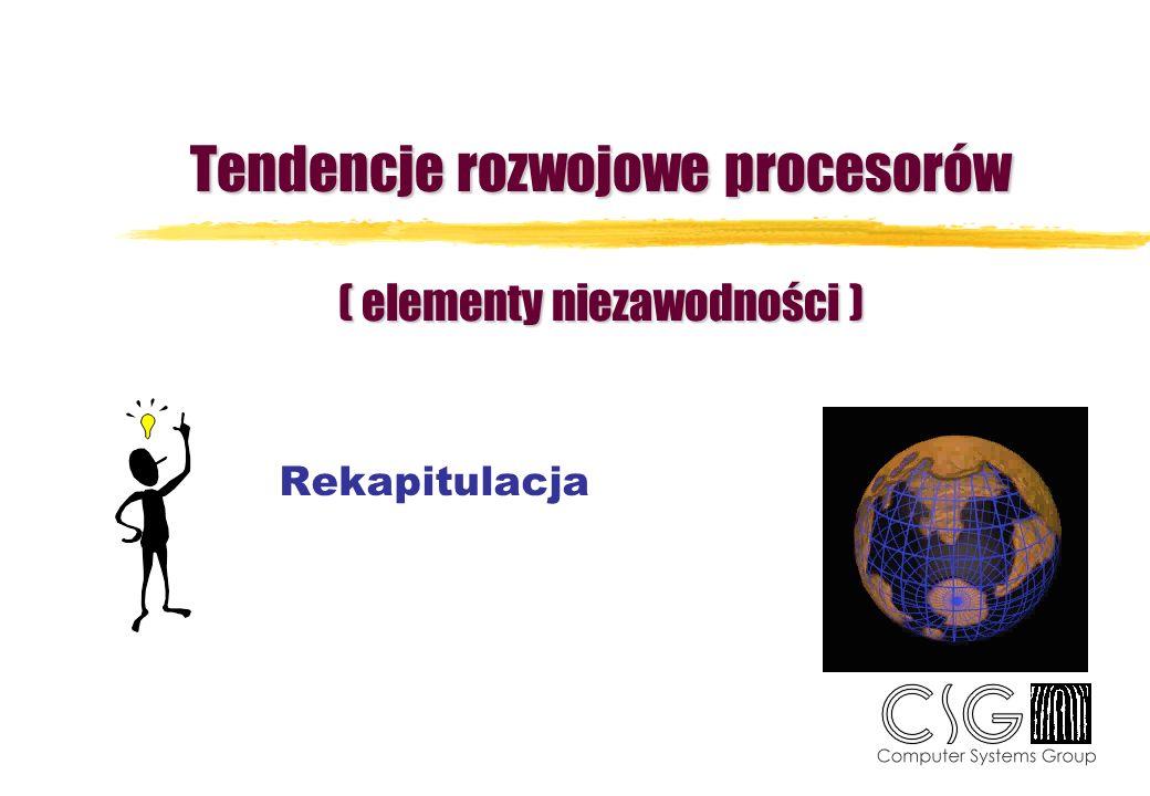 Tendencje rozwojowe procesorów ( elementy niezawodności ) Rekapitulacja