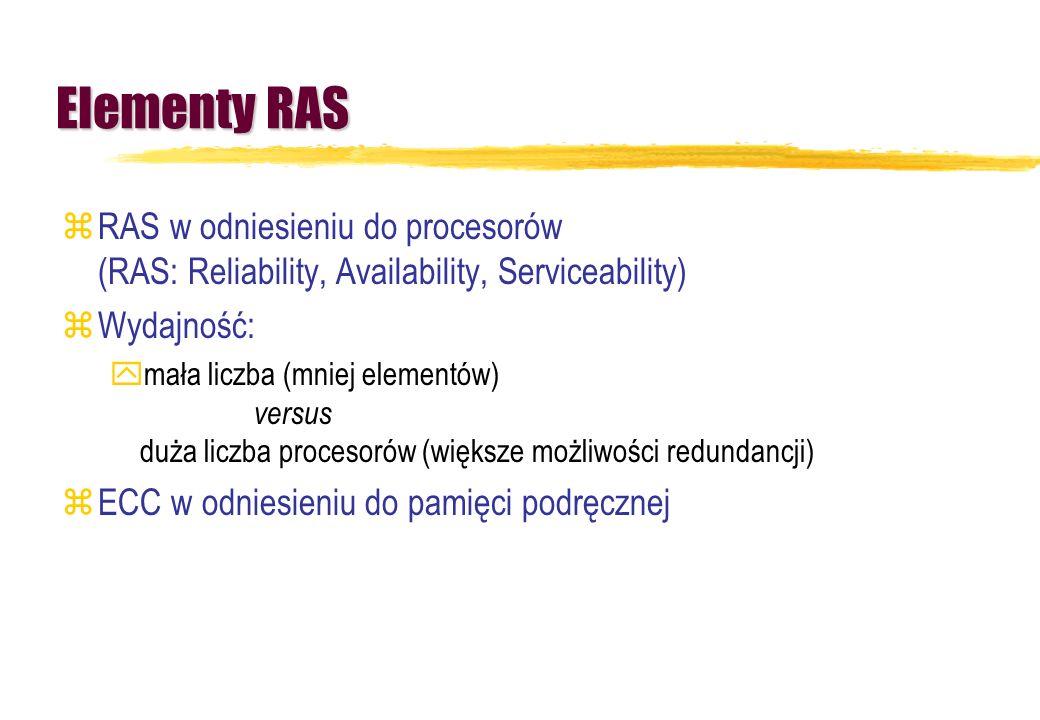 Elementy RAS zRAS w odniesieniu do procesorów (RAS: Reliability, Availability, Serviceability) zWydajność: ymała liczba (mniej elementów) versus duża