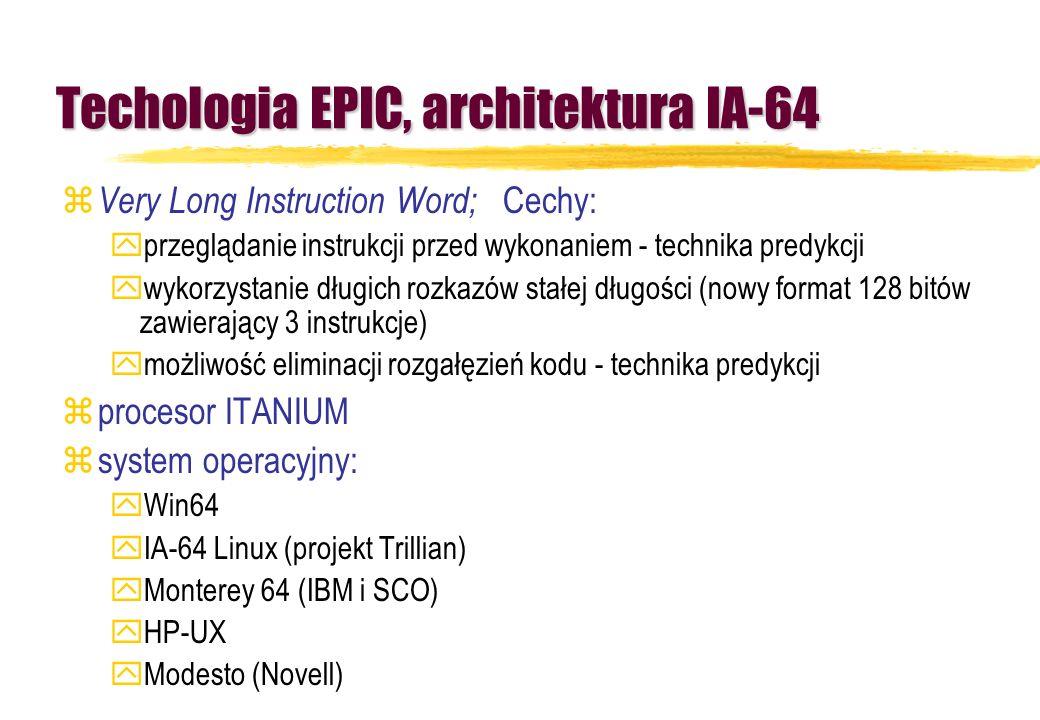 Techologia EPIC, architektura IA-64 z Very Long Instruction Word; Cechy: yprzeglądanie instrukcji przed wykonaniem - technika predykcji ywykorzystanie