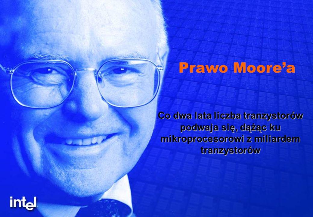 Co dwa lata liczba tranzystorów podwaja się, dążąc ku mikroprocesorowi z miliardem tranzystorów Prawo Moorea