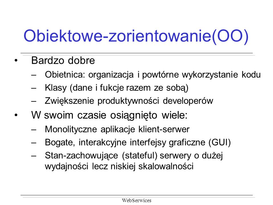 WebSerwices Przykład WSIL <description referencedNamespace= http://schemas.xmlsoap.org/wsdl/ location= http://example.com/exampleservice.wsdl /> 52946BB0-BC28-11D5-A432-0004AC49CC1E <link referencedNamespace= http://schemas.xmlsoap.org/ws/2001/10/inspection/ location= http://example.com/tools/toolservices.wsil />