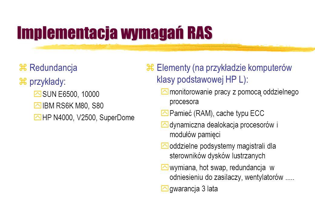 Implementacja wymagań RAS zRedundancja zprzykłady: ySUN E6500, 10000 yIBM RS6K M80, S80 yHP N4000, V2500, SuperDome zElementy (na przykładzie komputer