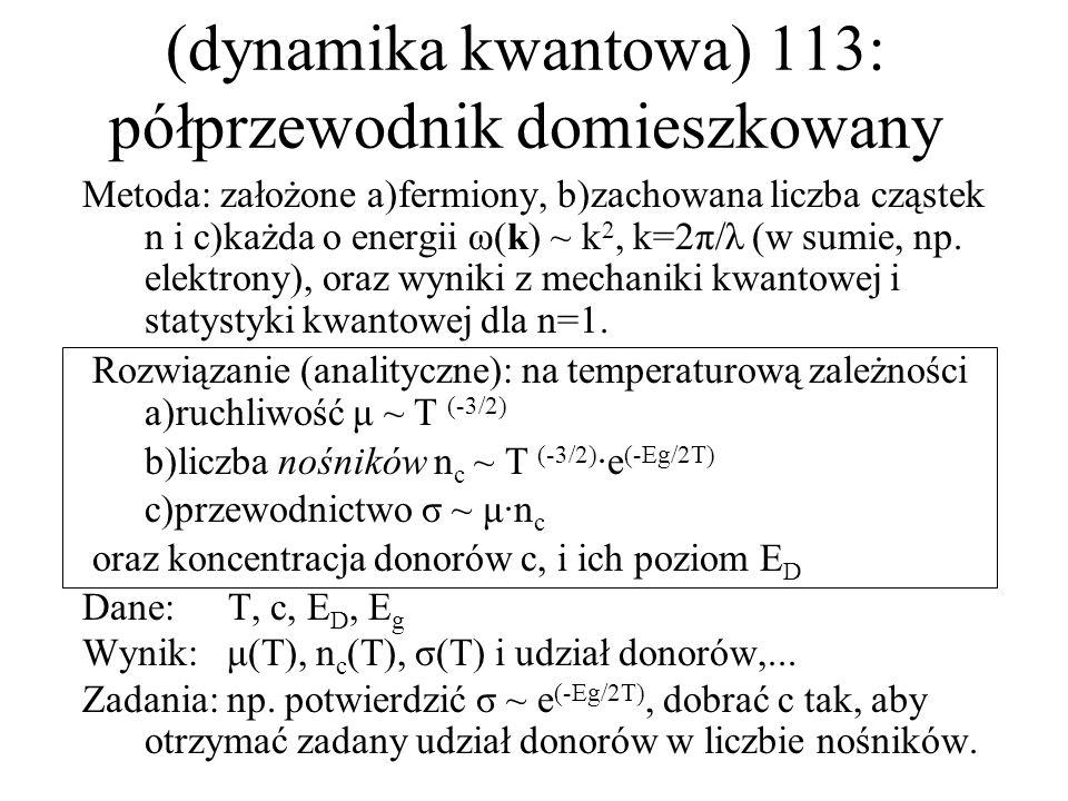(dynamika kwantowa) 113: półprzewodnik domieszkowany Metoda: założone a)fermiony, b)zachowana liczba cząstek n i c)każda o energii ω(k) ~ k 2, k=2π/λ