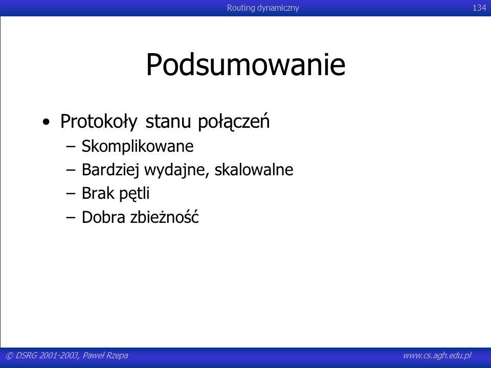© DSRG 2001-2003, Paweł Rzepawww.cs.agh.edu.pl Routing dynamiczny134 Podsumowanie Protokoły stanu połączeń –Skomplikowane –Bardziej wydajne, skalowaln