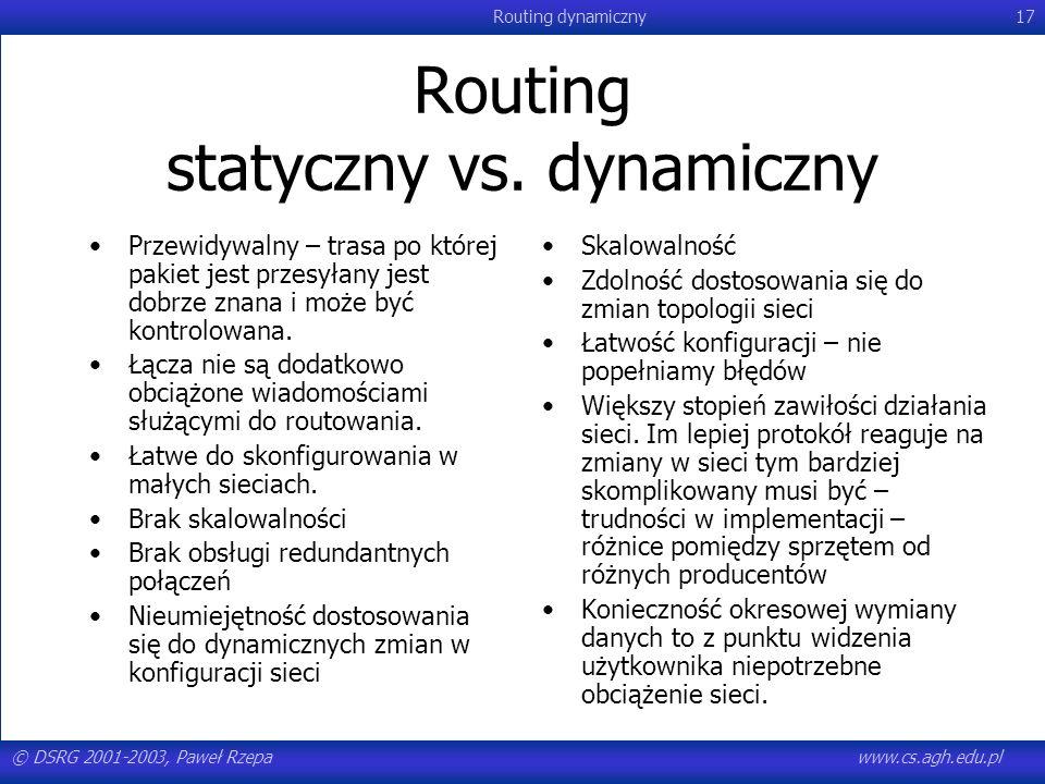 © DSRG 2001-2003, Paweł Rzepawww.cs.agh.edu.pl Routing dynamiczny17 Routing statyczny vs. dynamiczny Przewidywalny – trasa po której pakiet jest przes
